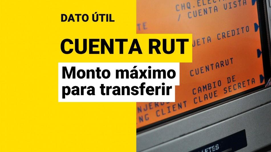 Cuanto es lo maximo que se puede transferir en Cuenta RUT